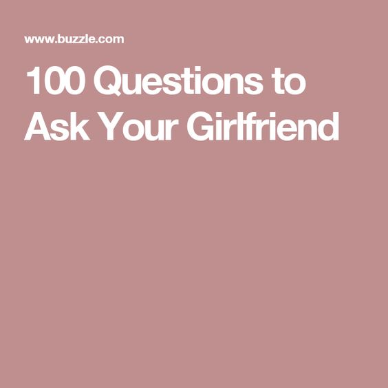 Questions to ask your girlfriend when dating