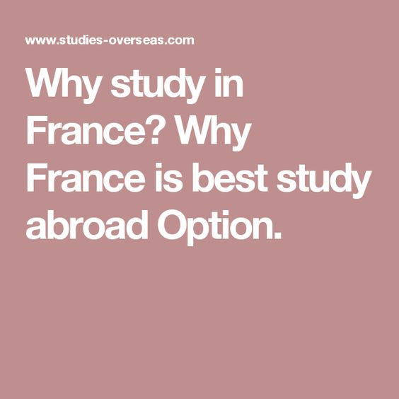 Why study in France? Why France is best study abroad Option.
