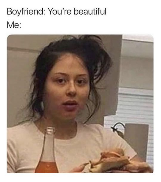 8 You Are Beautiful Funny Relationship Memes Boyfriend Memes Funny Relatable Memes