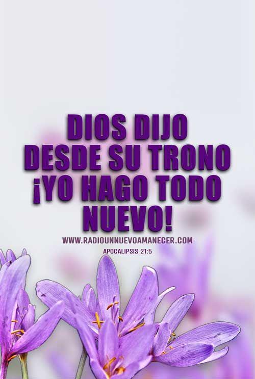 Dios Dijo Desde Su Trono Yo Hago Todo Nuevo Love Quotes Faith Quotes