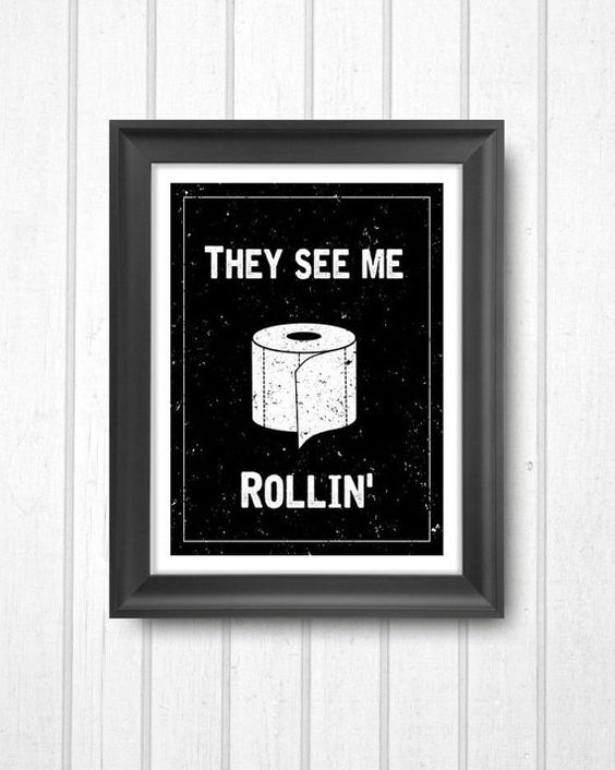 They See Me Rollin' Digital Printable Art Download - Bathroom, Restroom Black and White Weathered Artwork - Chalkboard Themed Funny Print