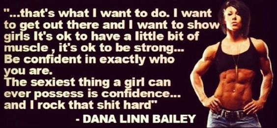 """Dana Linn Bailey quote. """" I want to get out there and I want to show girls it's ok to have a little bit of muscle, it's ok to be strong...Be confident in exactly who you are. The sexiest thing a girl can ever possess is confidence...and I rock that sh%t hard"""""""