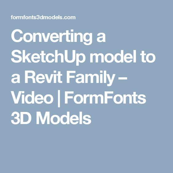 Converting a SketchUp model to a Revit Family – Video | FormFonts 3D Models