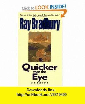 Quicker Than the Eye (9780380789597) Ray Bradbury , ISBN-10: 0380789590  , ISBN-13: 978-0380789597 ,  , tutorials , pdf , ebook , torrent , downloads , rapidshare , filesonic , hotfile , megaupload , fileserve