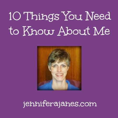 10 Things You Need to Know About Me - jenniferajanes.com