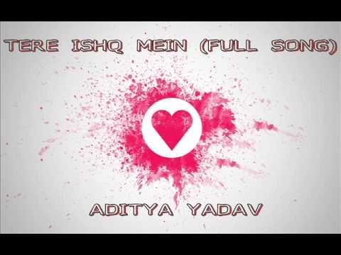 Tere Ishq Mein Full Song Aditya Yadav Aditya Yadav Facebook Http Ift Tt 2elvi6g Tere Ishq Mein Full Song Aditya Yadav Lyrics Songs Lyrics Singer