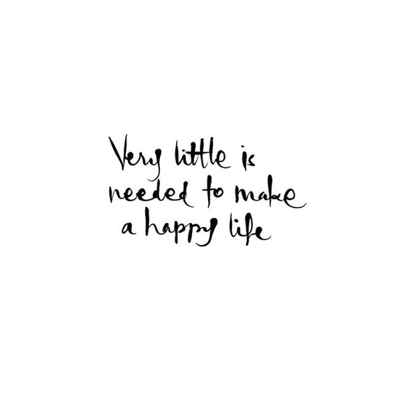 little is needed to make a happy life. so true.: