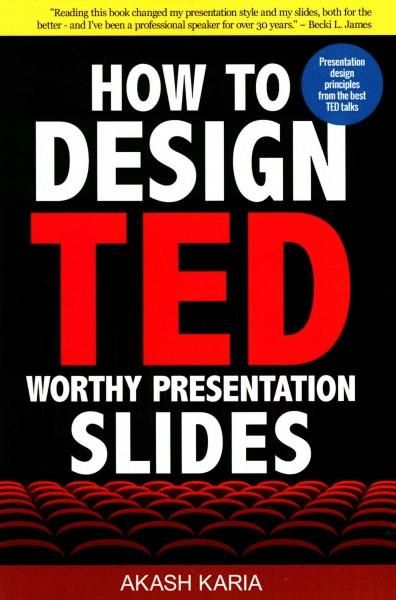 How to Design Ted-Worthy Presentation Slides: Presentation Design Principles from the Best Ted Talks