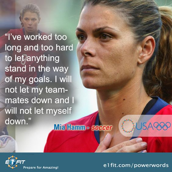 Great mindset from 1997 Sportswoman of the Year and who hold the all-time international goal record with her 108th goal in a game against Brazil on 1999, Mia Hamm.
