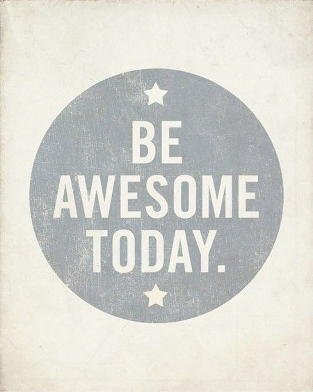 Be Awesome today!! ==== Visit http://www.quotesarelife.com/ for more quotes on motivation. #quotes #motivation #life: