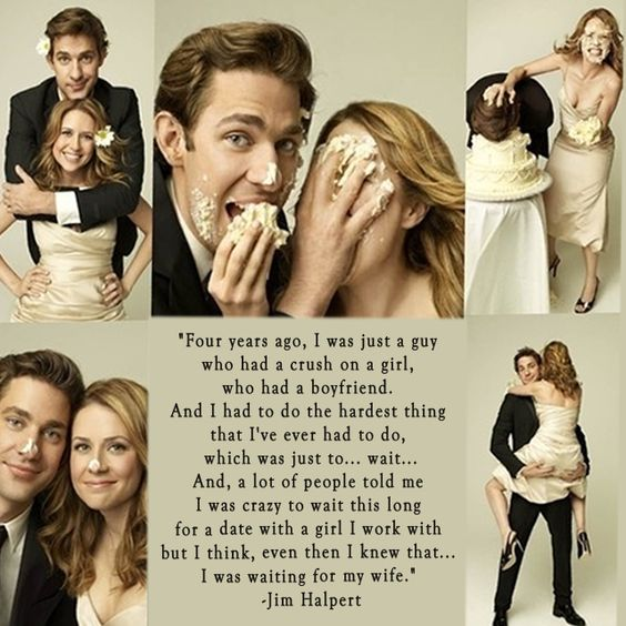 """Jim Halpert, The Office: """"Four years ago, I was just a guy who had a crush on a girl, who had a boyfriend. And I had to do the hardest thing that I've ever had to do, which was to...wait... And, a lot of people told me I was crazy to wait this long for a date with a girl I work with, but I think, even then I knew that... I was waiting for my wife."""""""