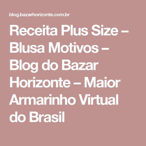 Receita Plus Size – Blusa Motivos – Blog do Bazar Horizonte – Maior Armarinho Virtual do Brasil