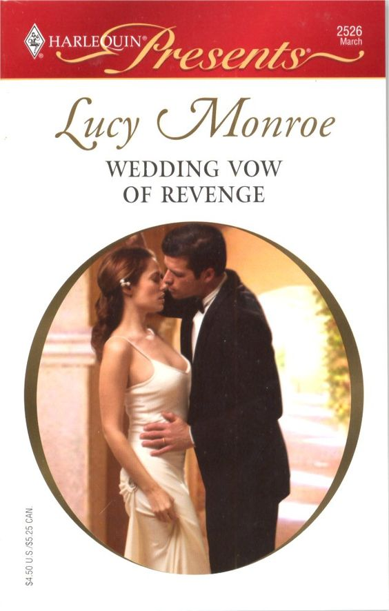 Wedding Vow of Revenge by Lucy Monroe ~ 2006 ~ The instant Angelo Gordon sees stunning model Tara Peters he's certain she will share his bed. But her innocent beauty isn't the only thing that attracts him – he's out for revenge... Tara is not an easy conquest. When she pushes Angelo away he realizes the only way he can have her is if he plays a very different game. And Angelo is happy to up the stakes – he'll take the ultimate revenge – marriage!