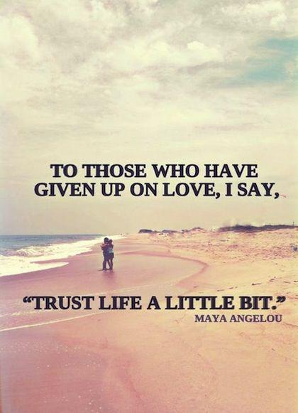 Imagem de http://quotesnsmiles.com/wp-content/uploads/2013/07/trust-life-a-little-bit-love-picture-quote.jpg.