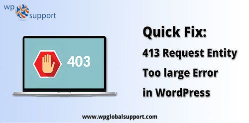 Quick Fix 413 Request Entity Too Large Error In Wordpress