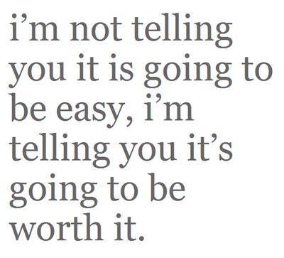 No te estoy diciendo que sera fácil,  te estoy diciendo que valdrá la pena.