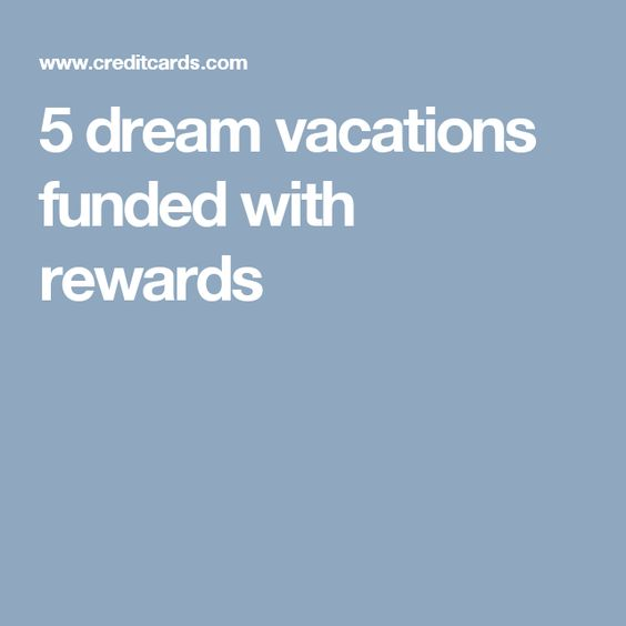 5 dream vacations funded with rewards