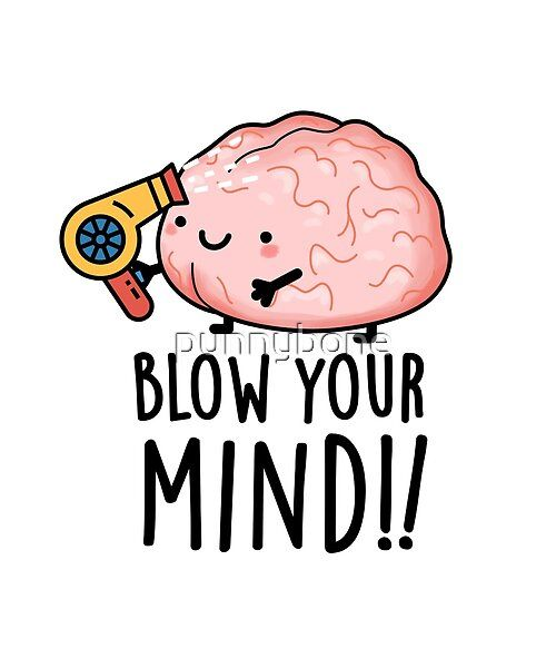 Blow Your Mind Cute Brain Pun Features A Cute Brain Blowing His Mind With A Hair Blower Perfect Pun Gift For Family And Frien Brain Puns Cute Puns Punny Jokes