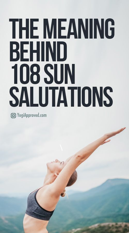 The Meaning Of 108 Sun Salutations What Practicing Them Will Teach You In 2020 Health Info 108 Sun Salutations Yoga Health