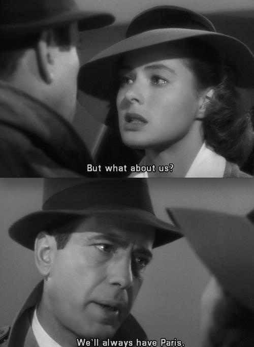 """Casablanca. We'll always have Paris. """"Happy Valentine's Day, Rick."""""""