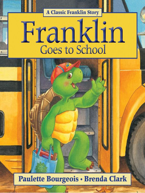 Franklin Goes To School By Paulette Bourgeois Franklin Books Childhood Books School Reading