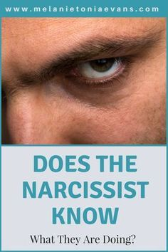 Does The Narcissist Know What He Or She Is Doing?   informatie