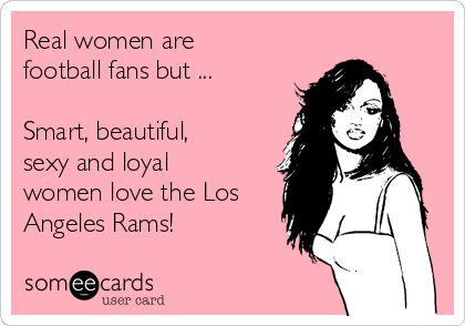 Real women are football fans but ... Smart, beautiful, sexy and loyal women love the Los Angeles Rams!
