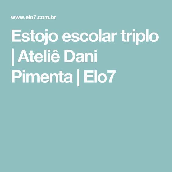 Estojo escolar triplo | Ateliê Dani Pimenta | Elo7