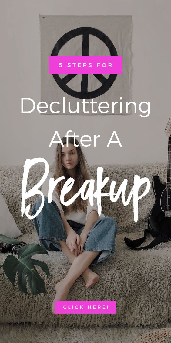 5 Steps For Decluttering After A Breakup
