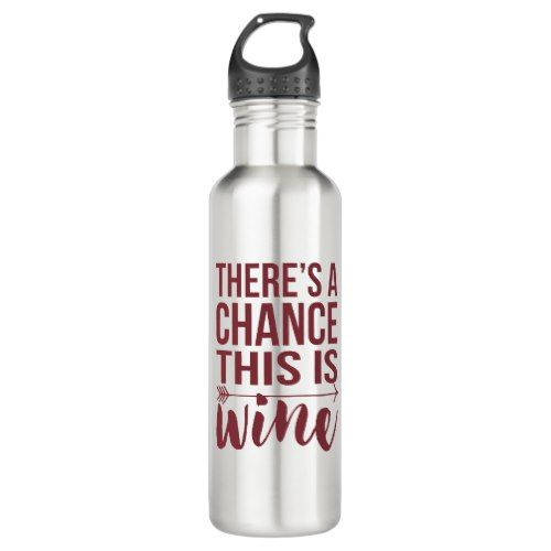 There S A Chance This Is Wine Quote Stainless Steel Water Bottle Zazzle Com Stainless Steel Water Bottle Stainless Water Bottle Bottle