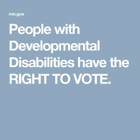 People with Developmental Disabilities have the RIGHT TO VOTE.