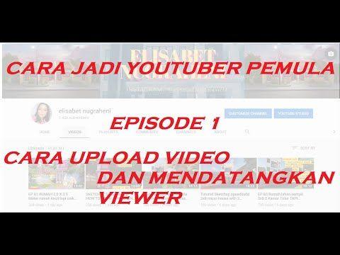 Langkah Pertama Menjadi Youtuber Pemula Cara Upload Video Di Youtube Cara Mendapatkan Penonton Asli Youtube Youtuber Video