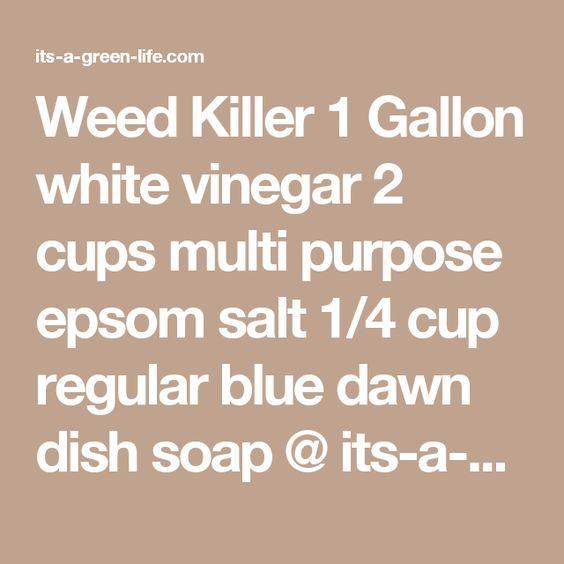 Weed Killer 1 Gallon white vinegar 2 cups multi purpose epsom salt 1/4 cup regular blue dawn dish soap @ its-a-green-life