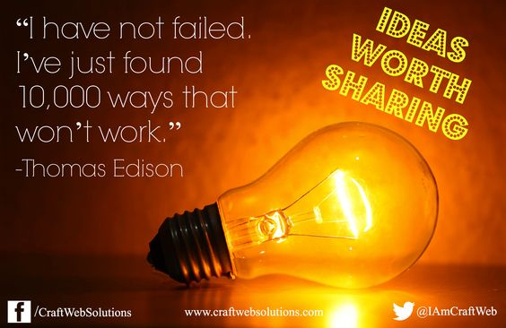 Some wise words from Thomas Edison. Don't let failure keep you down. Get back up and keep going!