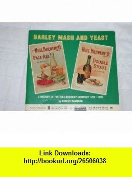 Barley, Mash and Yeast A History of the Hull Brewery Company 1782-1985 (9781872167060) Robert Barnard , ISBN-10: 1872167063  , ISBN-13: 978-1872167060 ,  , tutorials , pdf , ebook , torrent , downloads , rapidshare , filesonic , hotfile , megaupload , fileserve