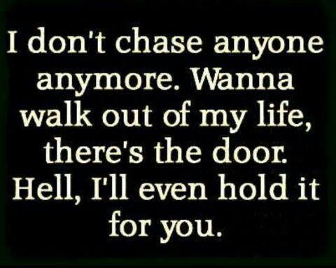 I don't chase