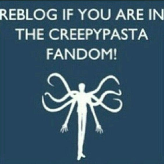 Reblog if you are in the Creepypasta fandom!, text, Slenderman; Creepypasta