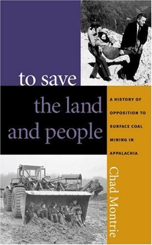 To Save the Land and People: A History of Opposition to Surface Coal Mining in Appalachia by Chad Montrie. Save 60 Off!. $10.78. Publisher: The University of North Carolina Press (December 2, 2002). Author: Chad Montrie
