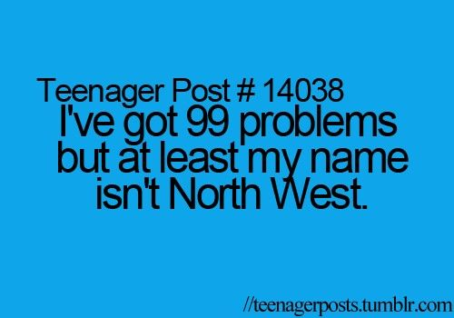 ...but at least my name isn't not North West