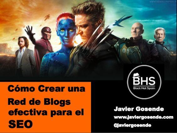 Cómo crear una red de blogs efectiva para el SEO - Javier Gosende by BlackHatSpain via slideshare