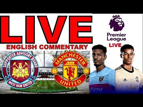 West Ham Vs Manchester United Live Stream English Commentary Premier League Epl Line Match Today Manchester United Live Premier League Matches Today