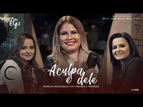 Marilia Mendonca A Culpa E Dele Feat Maiara E Maraisa Agora E
