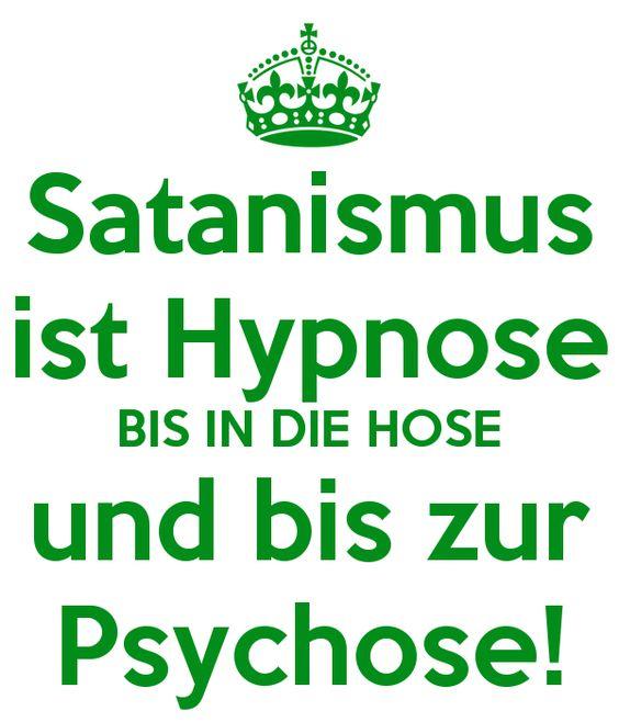 Satanismus ist Hypnose BIS IN DIE HOSE und bis zur Psychose!