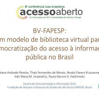 BV-FAPESP: um modelo de biblioteca virtual para democratização do acesso à informação pública no Brasil Fabiana Andrade Pereira, Thais Fernandes de Morais,. http://slidehot.com/resources/bv-fapesp-um-modelo-de-biblioteca-virtual-para-democratizacao-do-acesso-a-informacao-publica-no-brasil.28488/