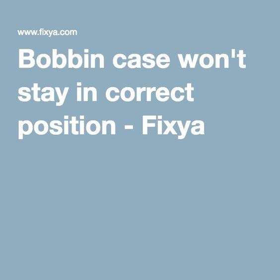 Bobbin case won't stay in correct position - Fixya