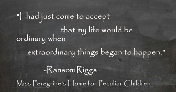 Miss Peregrine's Home For Peculiar Children Quote. This Is