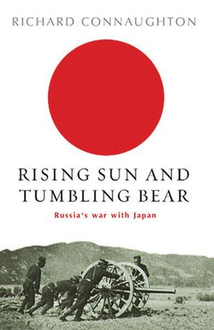 Rising Sun and Tumbling Bear: Russia's War with Japan by Richard M. Connaughton