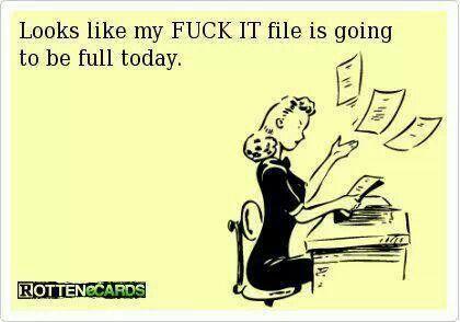 Looks like my F*CK IT file is going to be full today. lmao, lol, #ecard, #funny, humor, joke, work sucks: