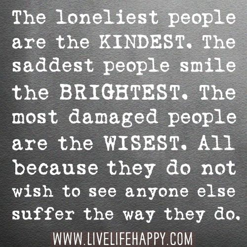 The Loneliest People Are The Kindest