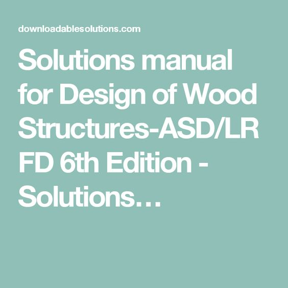 Solutions Manual For Design Of Wood Structures Asd Lrfd